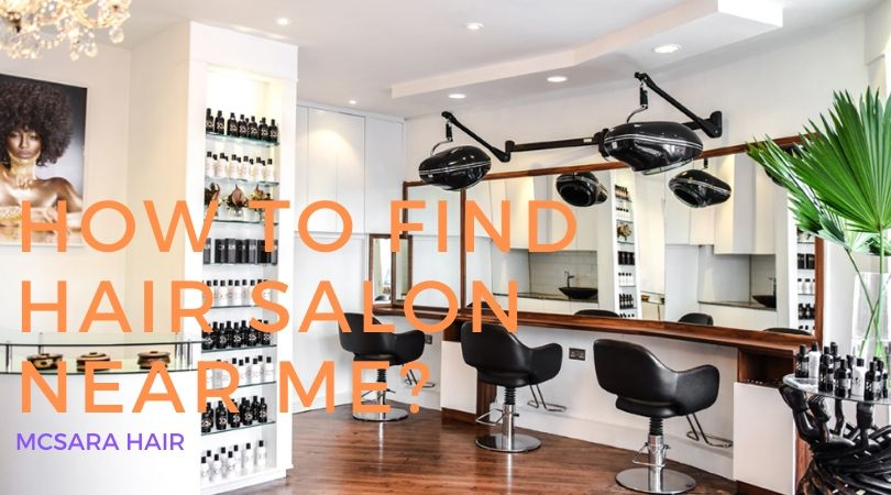 How To Find Hair Salon Near Me Mcsara Hair