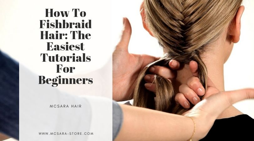 How To Fishbraid Hair: The Easiest Tutorials For Beginners