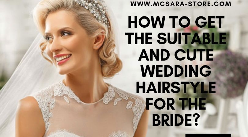 How To Get The Suitable And Cute Wedding Hairstyle For The Bride?