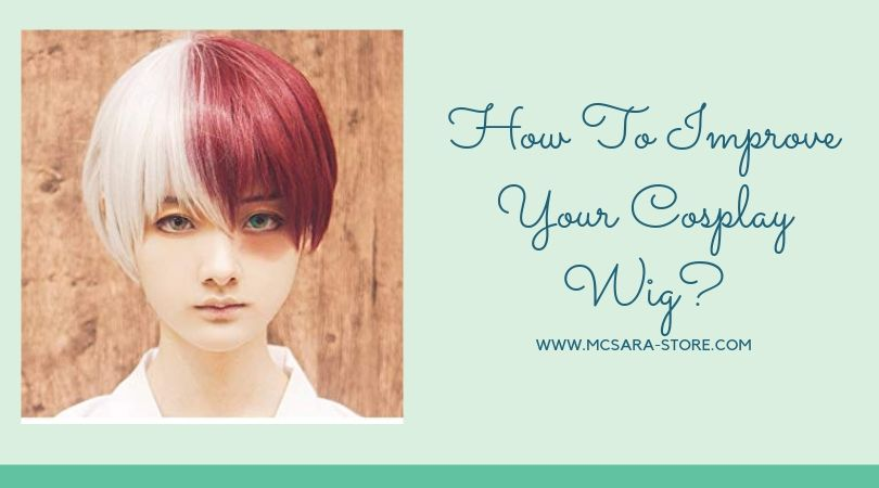 How To Improve Your Cosplay Wig?