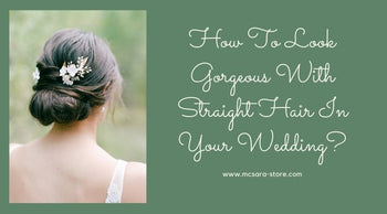 How To Look Gorgeous With Straight Hair In Your Wedding?