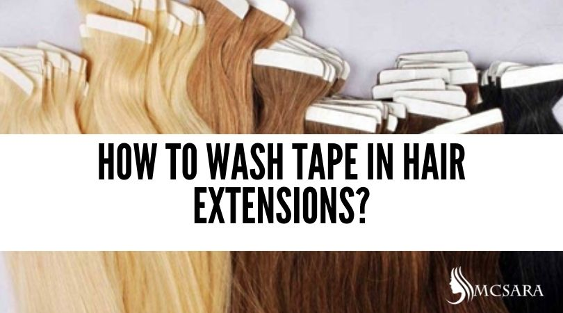 How To Wash Tape In Hair Extensions?