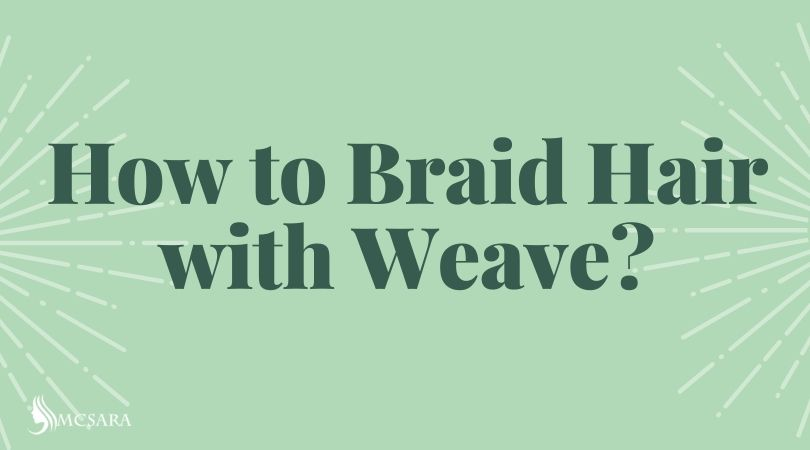 How to Braid Hair with Weave?