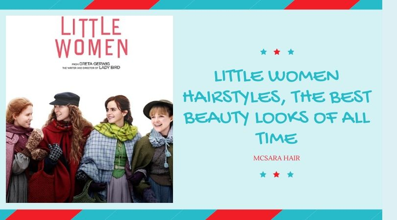 Little Women Hairstyles, The Best Beauty Looks Of All Time