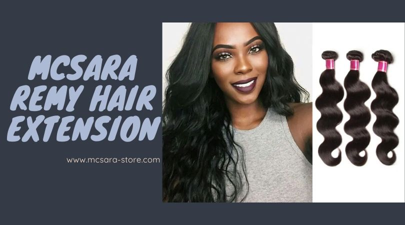 MCSARA Remy Hair Extension: Be a smart consumer