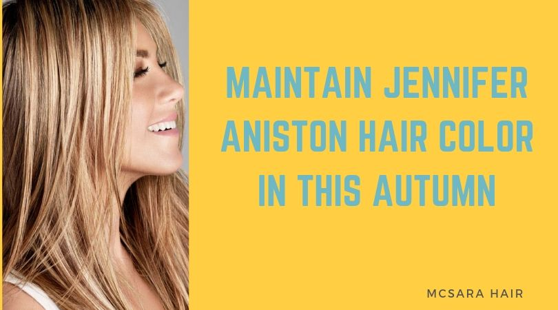 Maintain Jennifer Aniston Hair Color In This Autumn