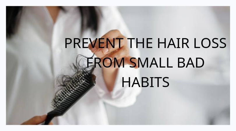 PREVENT THE HAIR LOSS FROM SMALL BAD HABITS
