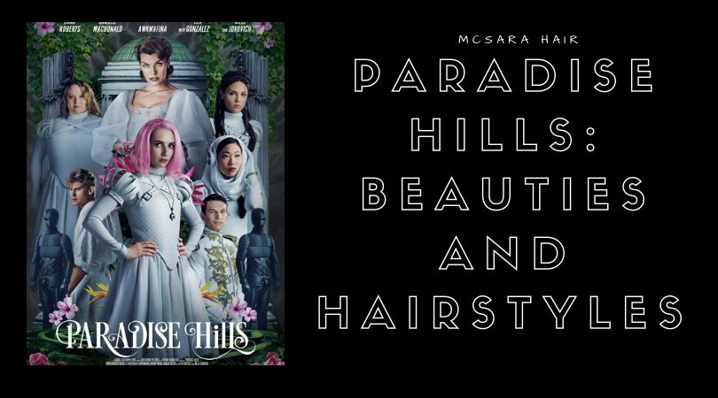 Paradise Hills: Beauties and Hairstyles