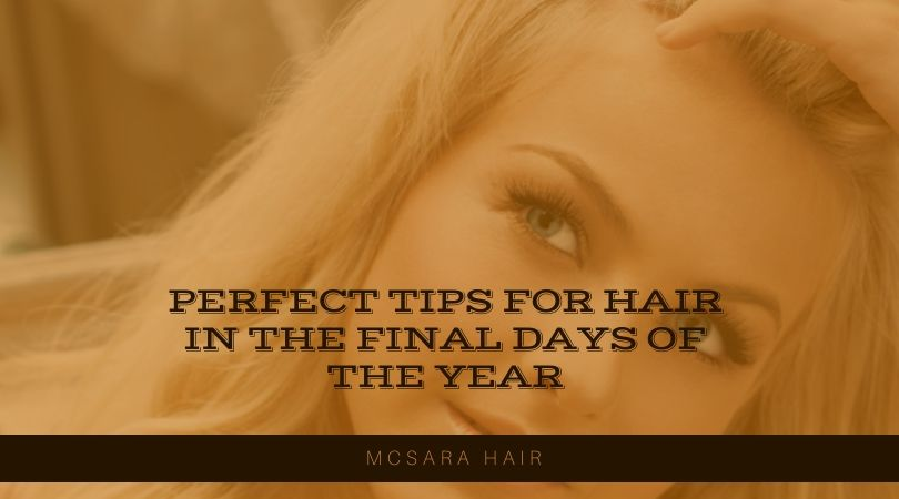 Perfect Tips For Hair In The Final Days Of The Year
