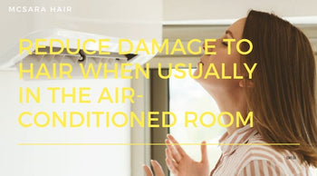 Reduce Damage To Hair When Usually In The Air-Conditioned Room