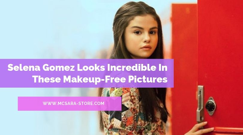 Selena Gomez Looks Incredible In These Makeup-Free Pictures