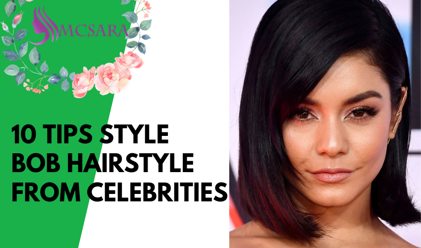 10 tips styling bob hairstyle from celebrities