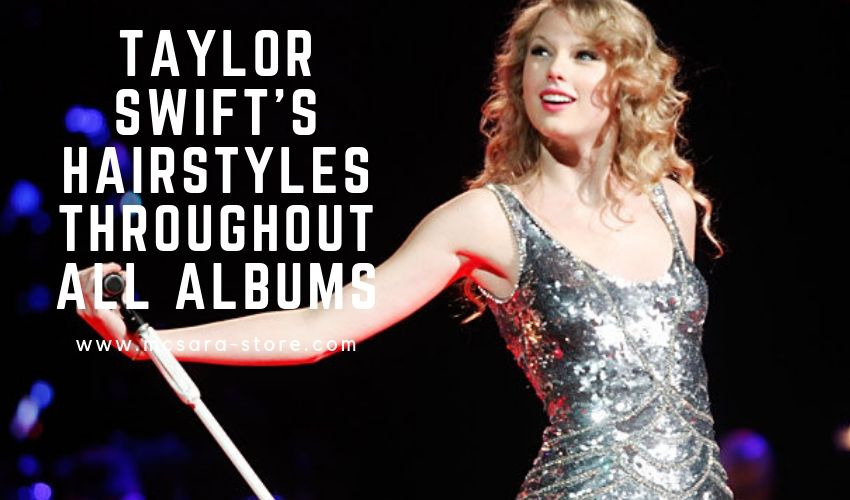 TAYLOR SWIFT'S HAIRSTYLES THROUGHOUT ALL ALBUMS
