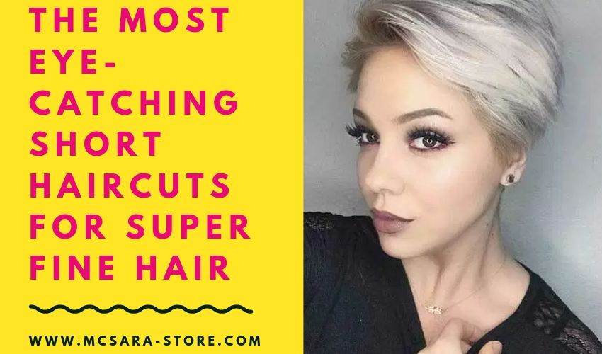 THE MOST EYE-CATCHING SHORT HAIRCUTS FOR SUPER FINE HAIR