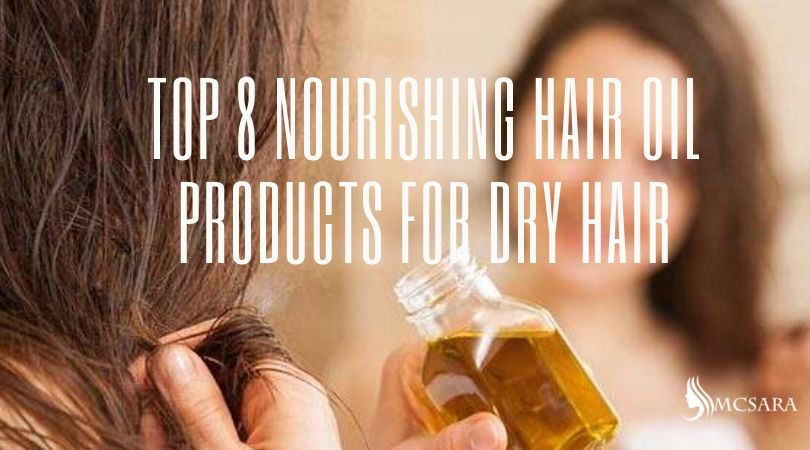 TOP 8 NOURISHING HAIR OIL PRODUCTS FOR DRY HAIR