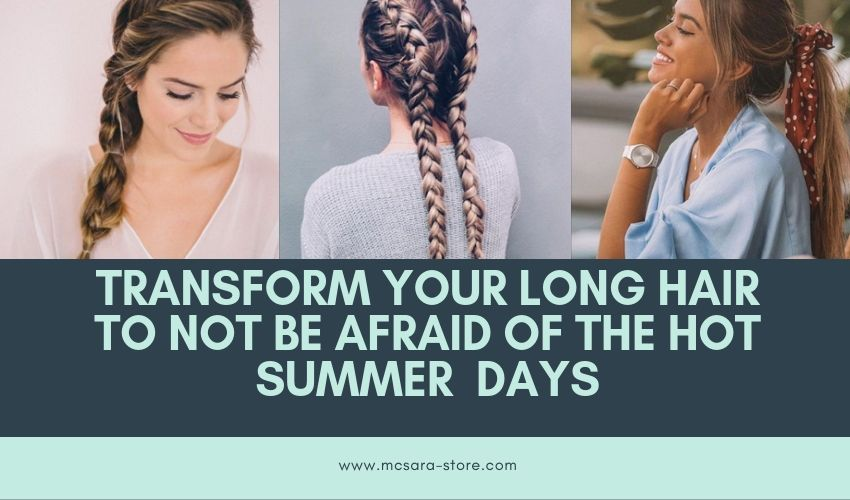 TRANSFORM YOUR LONG HAIR TO NOT BE AFRAID OF THE HOT SUMMER  DAYS