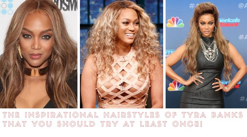 The Inspirational Hairstyles Of Tyra Banks That You Should Try At Least Once!