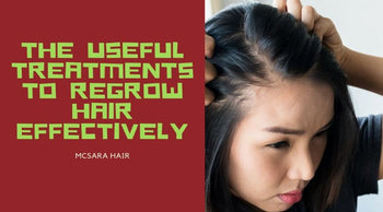 The Useful Treatments To Regrow Hair Effectively