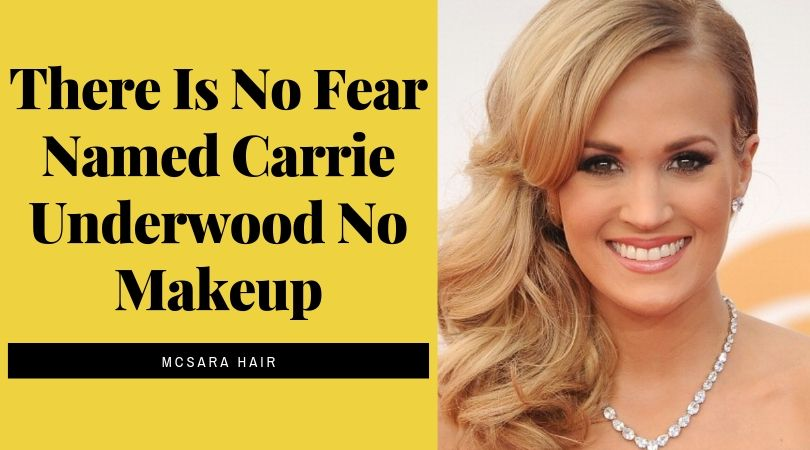 There Is No Fear Named Carrie Underwood No Makeup
