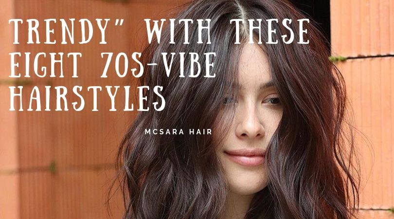 """Trendy"" with These Eight 70s-Vibe Hairstyles"