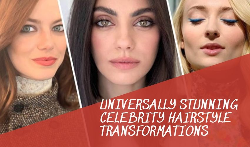 UNIVERSALLY STUNNING CELEBRITY HAIRSTYLE TRANSFORMATIONS