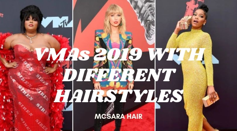 VMAs 2019 WITH DIFFERENT HAIRSTYLES