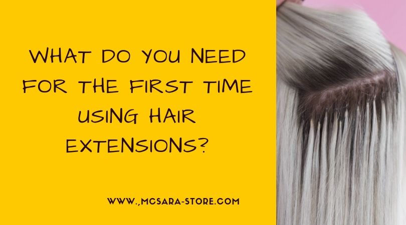 What Do You Need For The First Time Using Hair Extensions?