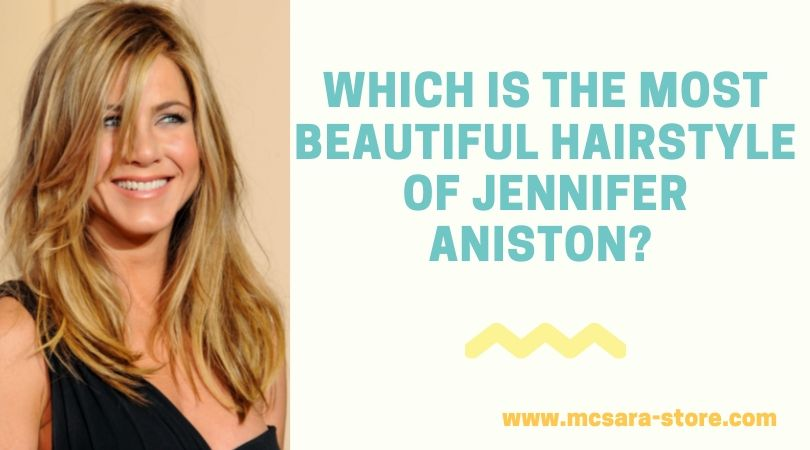 Which Is The Most Beautiful Hairstyle of Jennifer Aniston?