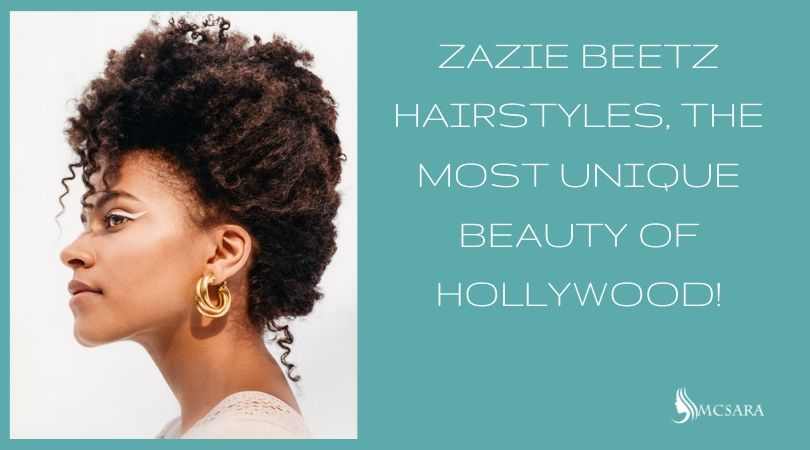 Zazie Beetz Hairstyles, The Most Unique Beauty Of Hollywood!