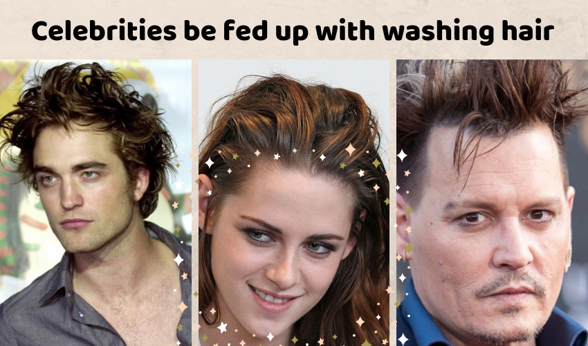 Celebrities be fed up with washing hair