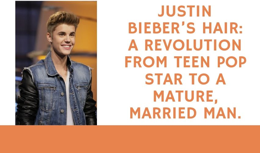 Justin Bieber's Hair: A Revolution From Teen Pop Star To A Mature, Married Man.
