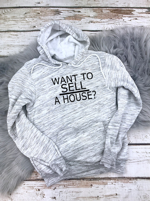 Want To Sell A House Hoodies