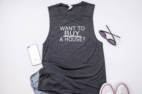 Want To Buy A House Muscle Tank Top