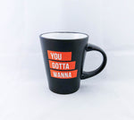 You Gotta Wanna - Coffee Mug