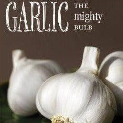 Garlic: The Mighty Bulb Book