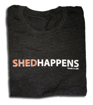 Shed Happens...Brush It Off T-Shirt