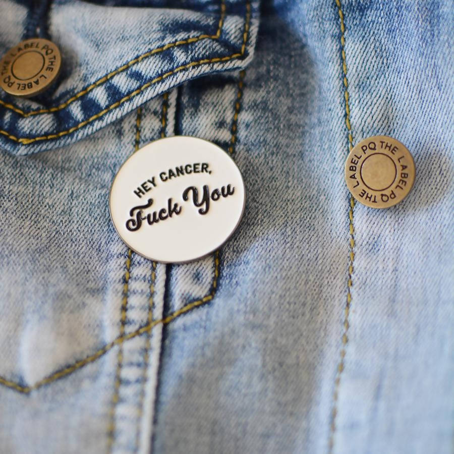 Enamel Pin - Hey Cancer, Fuck You