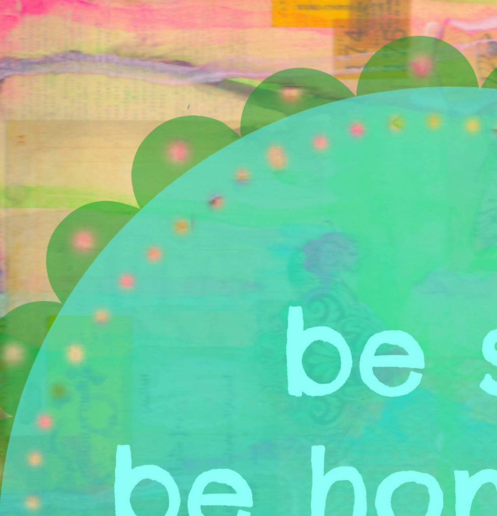BE SILLY. BE HONEST. BE KIND A4 Art Print