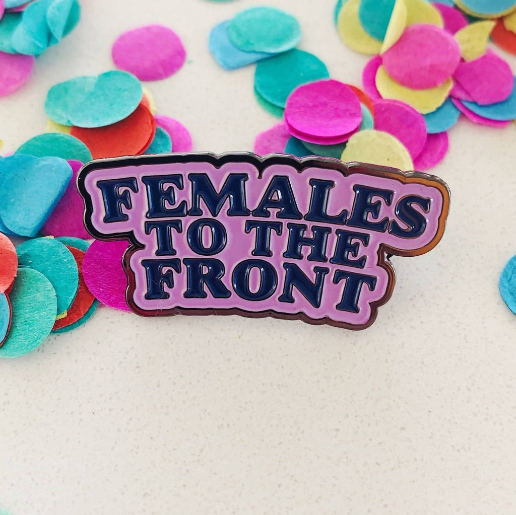 Enamel Pin - Females to the Front