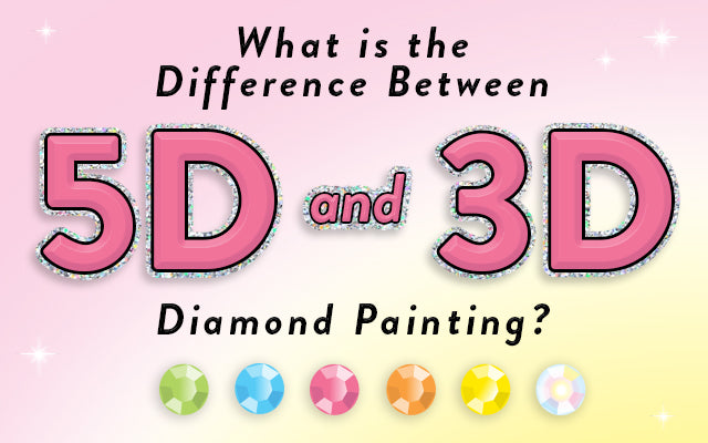 What is the Difference Between 5D and 3D Diamond Painting?
