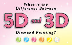 5D Diamond Painting vs. 3D Diamond Painting