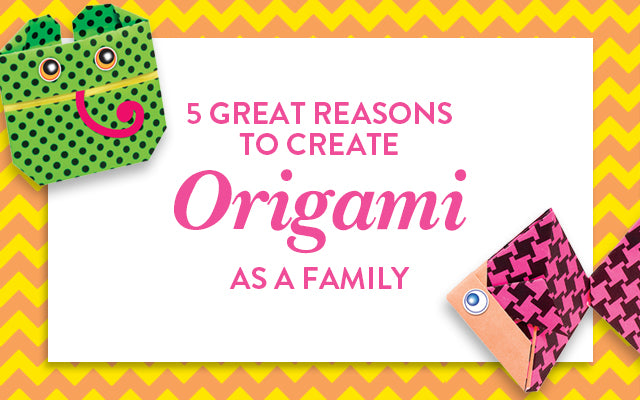 5 Great Reasions to Create Origami as a Family