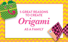 Origami Health Benefits: 5 Great Reasons to create Origami as a Family