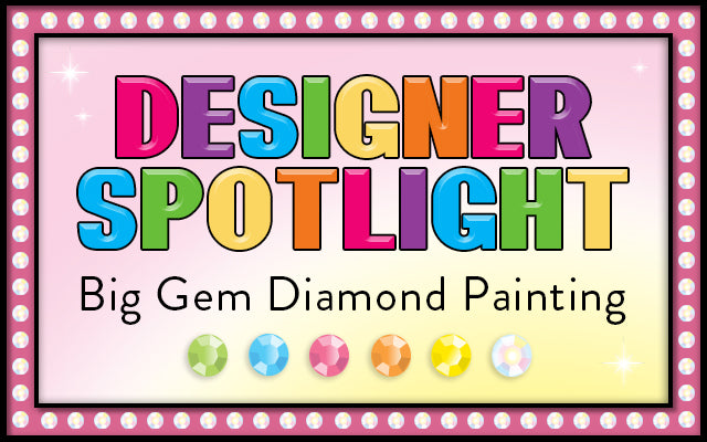 Designer Spotlight: Big Gem Diamond Painting