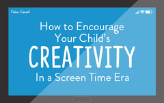How to Encourage Your Child's Creativity in a Screen Time Era