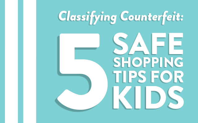 Classifying Counterfeit: 5 Safe Shopping Tips for Kids