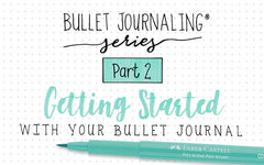 Bullet Journaling Series Part 2: Getting Started with Your Bullet Journal