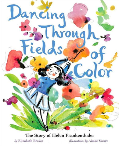 Dancing Through Fields of Color by Elizabeth Brown, Ilustrated by Aimee Sicuro
