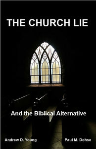 The Church Lie And the Biblical Alternative