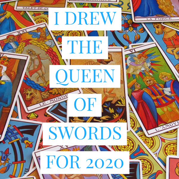 I Drew the Queen of Swords For Year 2020